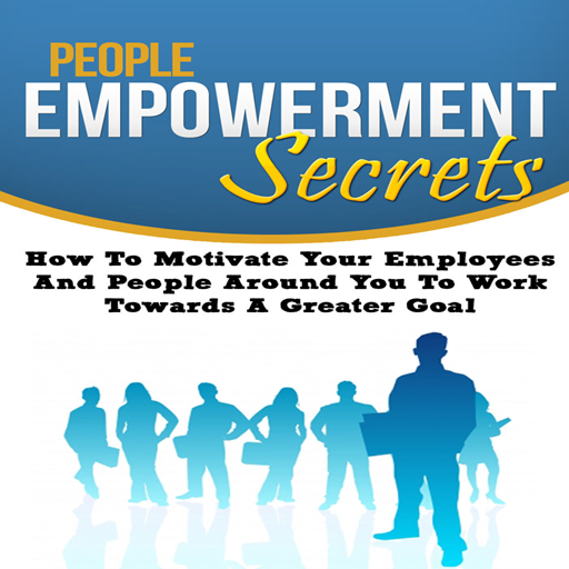 (Employee Empowerment : People Empowerment Secrets - Discover Insightful Tips To Motivate, Encourage And Energize Your Employee...)