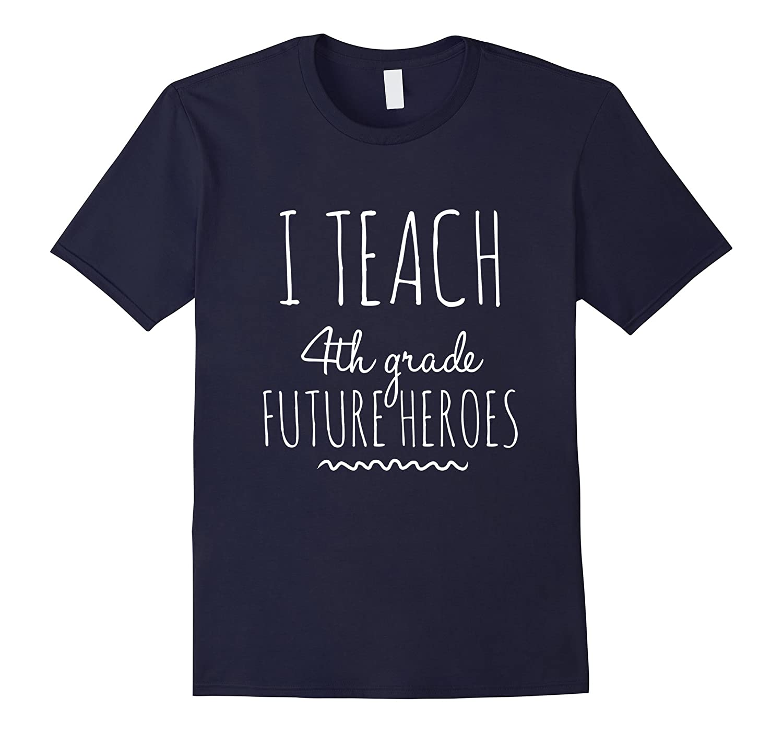 I Teach 4th Grade Future Heroes Fourth Grade Tee-FL