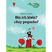 Bin ich klein? ¿Soy pequeña?: Kinderbuch Deutsch-Spanisch (zweisprachig/bilingual)