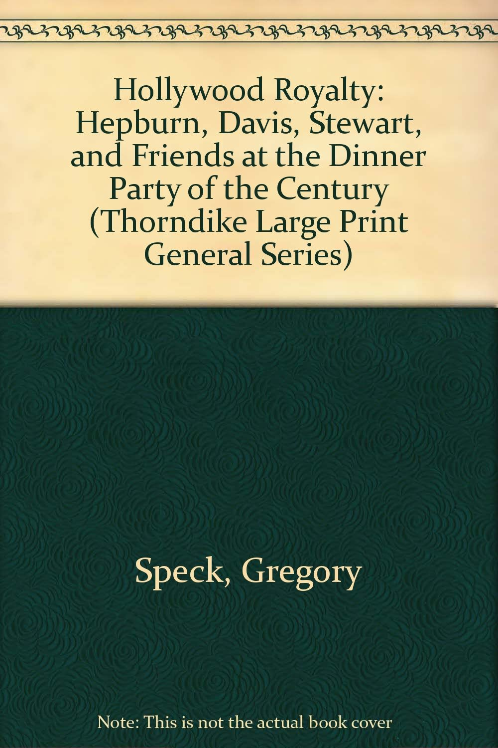 Hollywood Royalty: Hepburn Davis Stewart and Friends at the Dinner Party of the Century (Thorndike Large Print General Series)