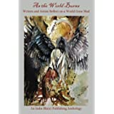 As the World Burns: Writers and Artists Reflect on a World Gone Mad