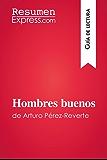 Hombres buenos de Arturo Pérez-Reverte (Guía de lectura): Resumen y análisis completo (Spanish Edition)