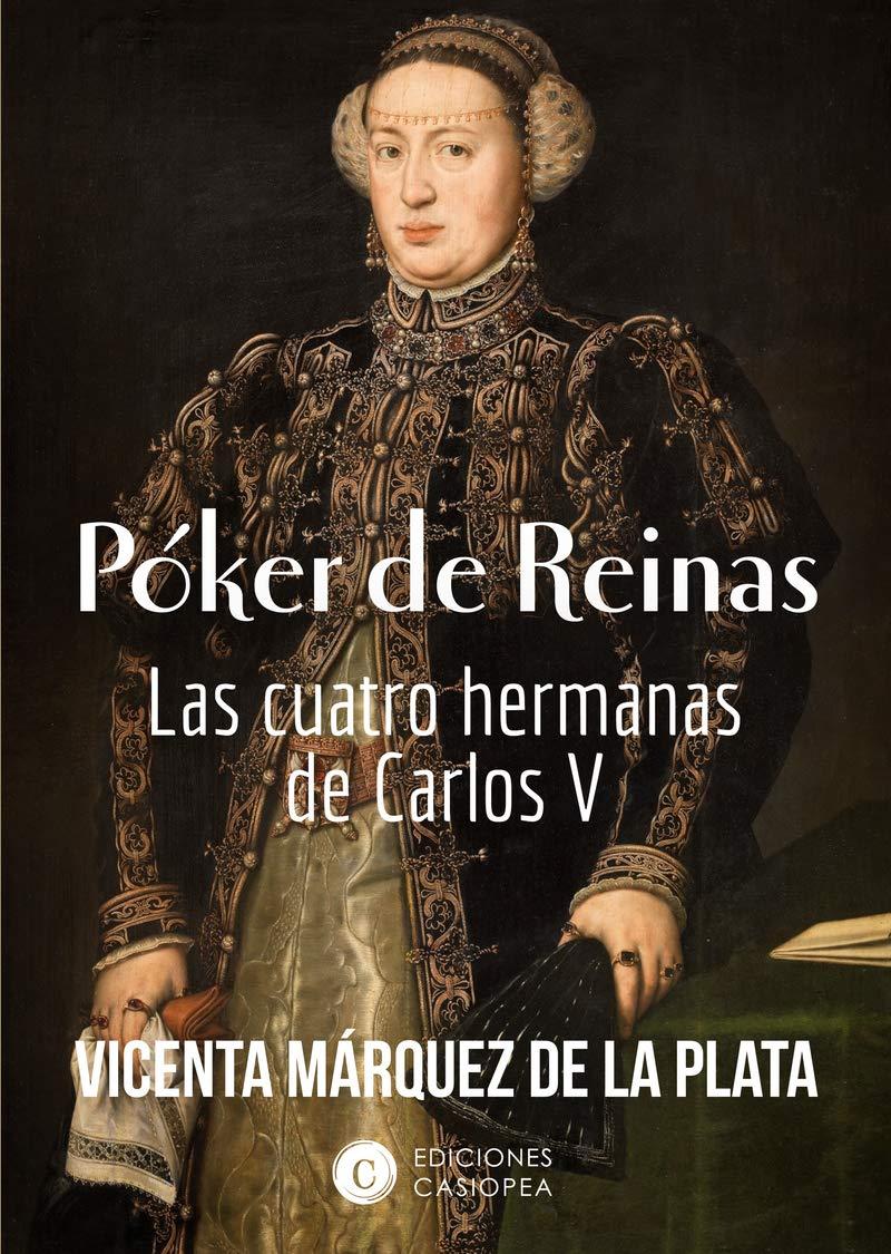 poker de reinas: las cuatro hermanas de Carlos V HISTORIA CASIOPEA: Amazon.es: Márquez de la Plata, Vicenta: Libros