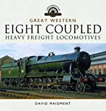 The Great Western Eight Coupled Heavy Freight Locomotives (Locomotive Profiles)
