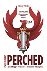 Perched: Jürgen Klopp's Liverpool FC – Champions Of Everything Kindle Edition