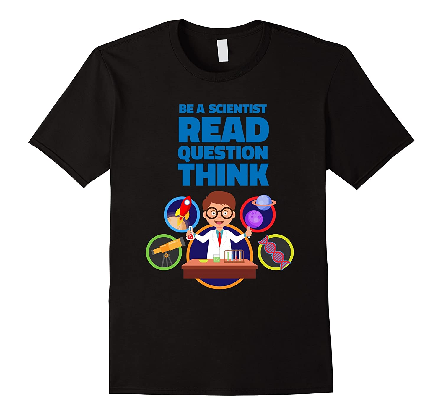 Be a Scientist Read Question Think Science Nerd Shirt-TH