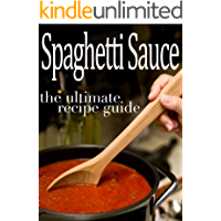 Spaghetti Sauce :The Ultimate Recipe Guide - Over 30 Delicious & Best Selling Recipes
