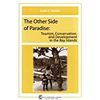 The Other Side of Paradise: Tourism, Conservation, and Development in the Bay Islands (Tourism Dynamics)