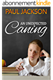 An Unexpected Caning: three schoolgirl spanking tales (English Edition)