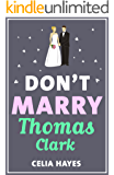 Don't Marry Thomas Clark: A fun feel-good romance