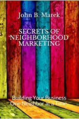 Secrets of Neighborhood Marketing: Building Your Business One Neighbor at a Time Kindle Edition