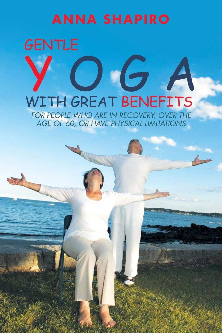 Gentle Yoga With Great Benefits: For people who are in ...