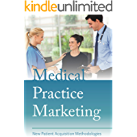 Medical Practice Marketing: New Patient Acquisition Methodologies (English Edition)