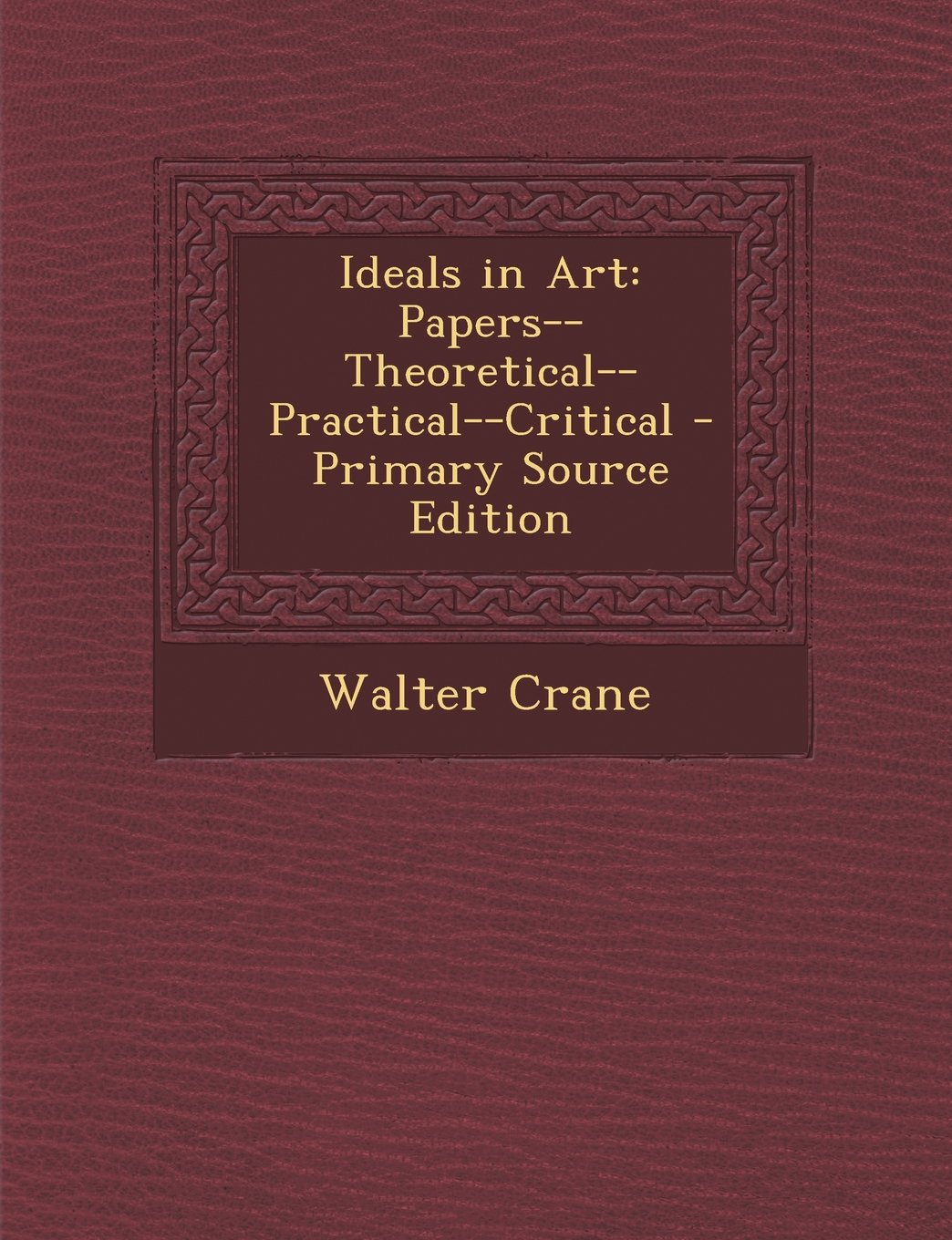Download Ideals in Art: Papers--Theoretical--Practical--Critical - Primary Source Edition pdf epub