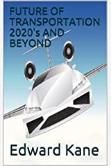 FUTURE OF TRANSPORTATION 2020's AND BEYOND Kindle Edition