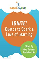 Ignite! Quotes to Spark a Love of Learning Kindle Edition