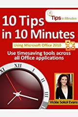 10 Tips in 10 Minutes using Microsoft Office 2010 (Tips in Minutes using Windows 7 & Office 2010 Book 2) Kindle Edition