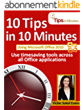 10 Tips in 10 Minutes using Microsoft Office 2010 (Tips in Minutes using Windows 7 & Office 2010) (English Edition)
