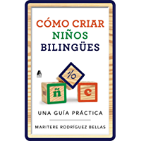 Como criar ninos bilingues (Raising Bilingual Children Spanish edition): Una guia practica