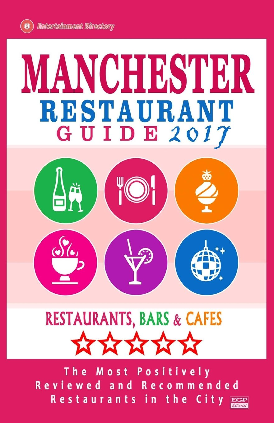 Download Manchester Restaurant Guide 2017: Best Rated Restaurants in Manchester, England - 500 Restaurants, Bars and Cafés recommended for Visitors, 2017 pdf