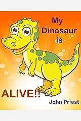 My Dinosaur is ALIVE!! Kindle Edition