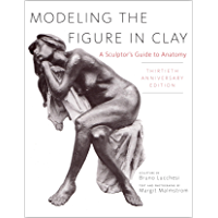 Modeling the Figure in Clay, 30th Anniversary Edition: A Sculptor's Guide to Anatomy