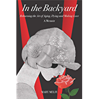 In the Backyard: Relearning the Art of Aging, Dying and Making Love (MiroLand Book 13)