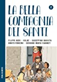 La bella compagnia dei Santi. 2: Filippo Neri - Kolbe - Giuseppina Bakhita - Amato Ronconi - Giovanni Maria Vianney.