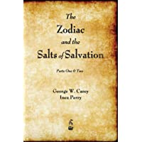 The Zodiac and the Salts of Salvation: Parts One and Two