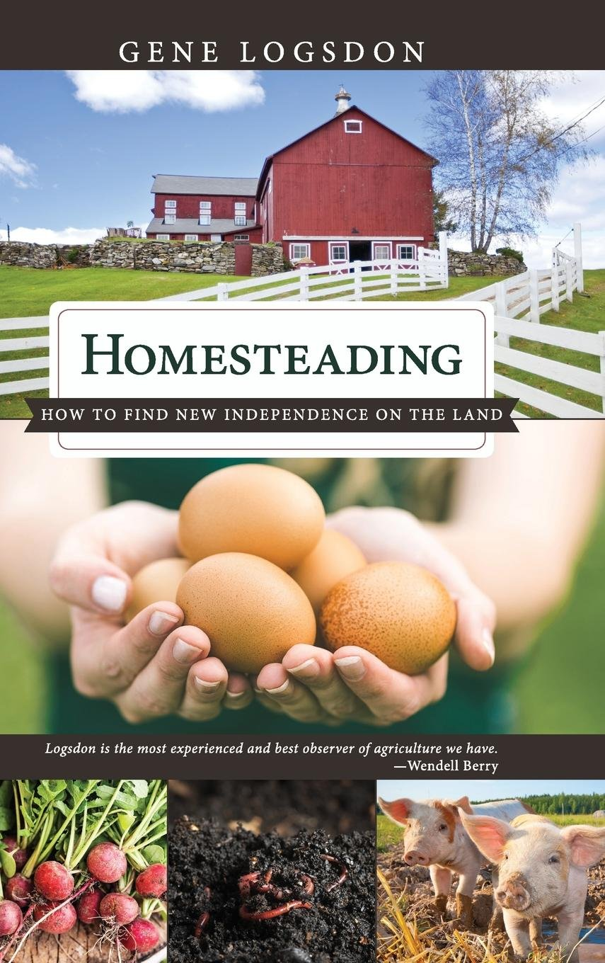 Homesteading: How to Find New Independence on the Land: Gene Logsdon