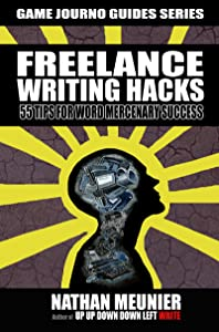 Freelance Writing Hacks: 55 Tips For Word Mercenary Success (Game Journo Guides Series Book 3)