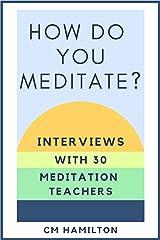 How Do You Meditate?: Interviews with 30 Meditation Teachers Kindle Edition