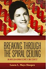 Breaking Through the Spiral Ceiling: An American Woman Becomes a DNA Scientist Kindle Edition