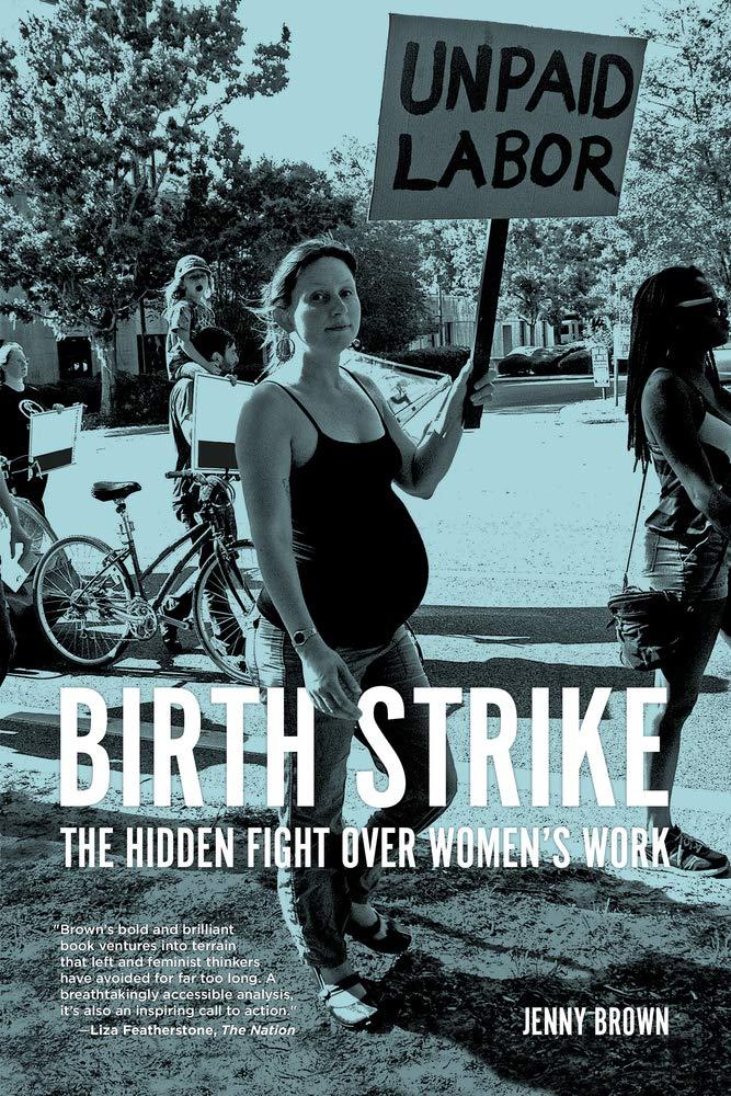 Birth Strike: The Hidden Fight over Womens Work: Amazon.es ...