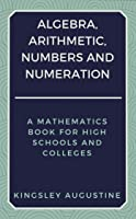 Algebra Arithmetic Numbers And Numeration: A