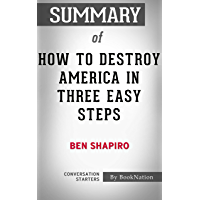 Summary of How to Destroy America in Three Easy Steps by Ben Shapiro: Conversation Starters (English Edition)