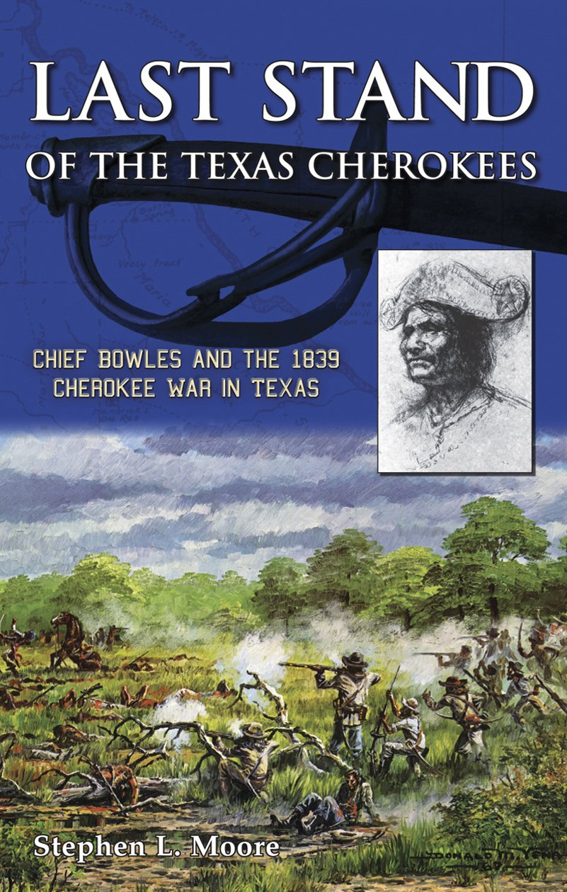 Last Stand of the Texas Cherokees: Chief Bowles and the 1839 Cherokee War in Texas ebook