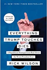 Everything Trump Touches Dies: A Republican Strategist Gets Real About the Worst President Ever Kindle Edition