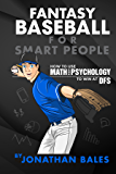 Fantasy Baseball for Smart People: How to Use Math and Psychology to Win at DFS