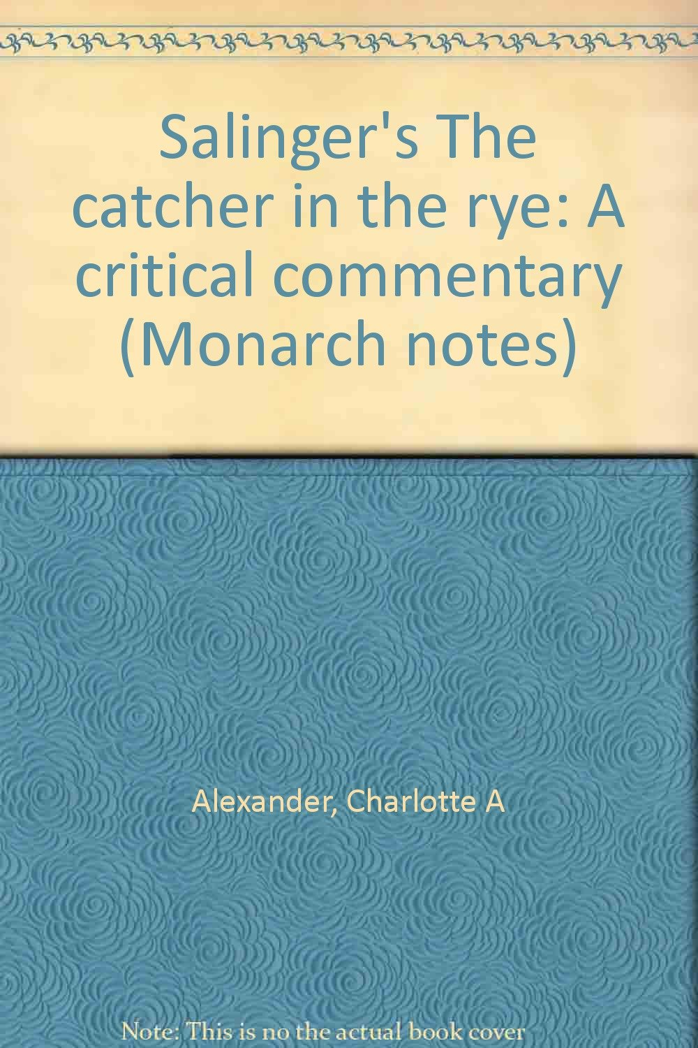 Salingers The Catcher In The Rye A Critical Commentary Monarch