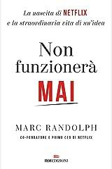 Non funzionerà mai: La nascita di Netflix e la straordinaria vita di un'idea (Italian Edition) Kindle Edition