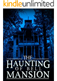 The Haunting of Bell Mansion: A Haunted House Mystery- Book 1