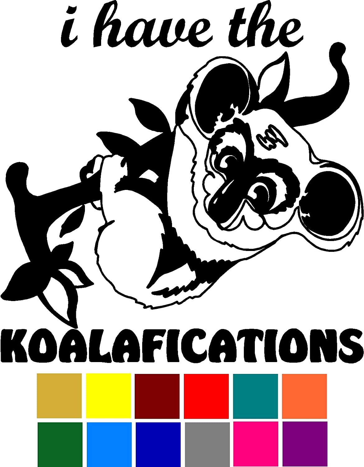 I Have The Koalafications Qualifications Funny Animal Pun Decal Sticker Vinyl Car Window Tumblers Wall Laptops Cellphones Phones Tablets Ipads Helmets Motorcycles V and T Gifts