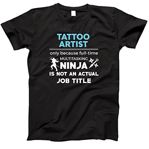 Amazon.com: Tattoo Artist Because Ninja Not Job Funny T ...