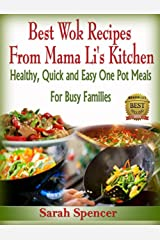 Best Wok Recipes from Mama Li's Kitchen: Healthy, Quick and Easy One Pot Meals for Busy Families (Mama Li's Kitchen Book 1) Kindle Edition