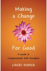 Making a Change for Good: A Guide to Compassionate Self-Discipline Paperback