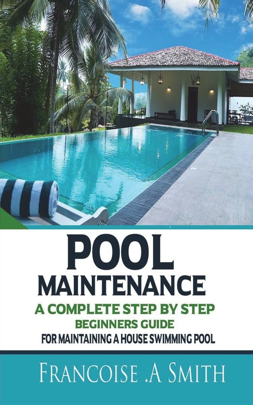 Pool Maintenance: A Complete Step By Step Beginners Guide For ...