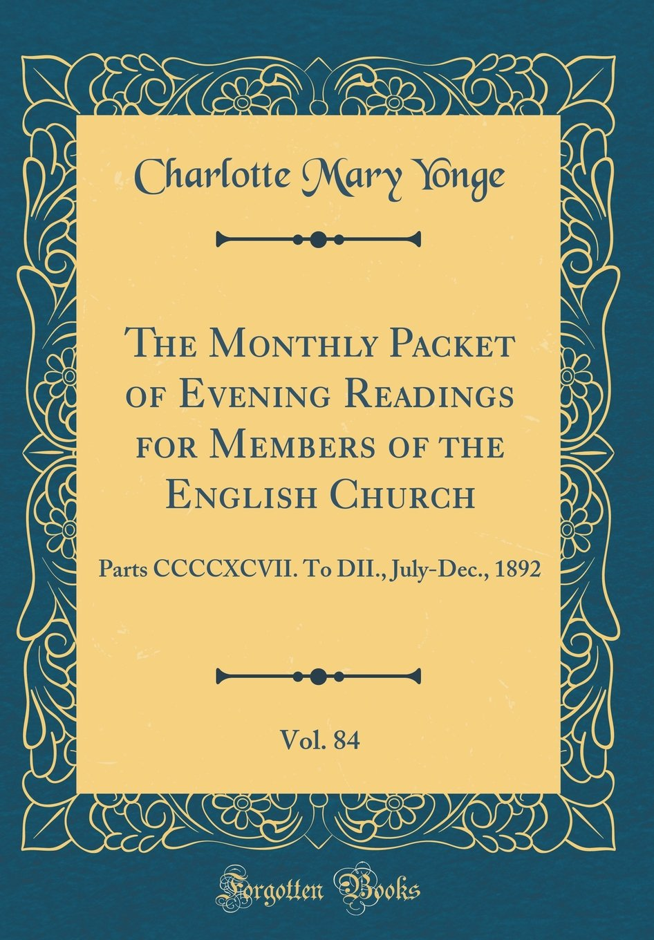 Download The Monthly Packet of Evening Readings for Members of the English Church, Vol. 84: Parts CCCCXCVII. to DII., July-Dec., 1892 (Classic Reprint) pdf