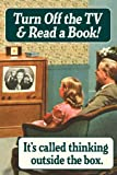 Turn Off The TV & Read A Book Its Called Thinking Outside The Box Humor Poster 12x18 inch