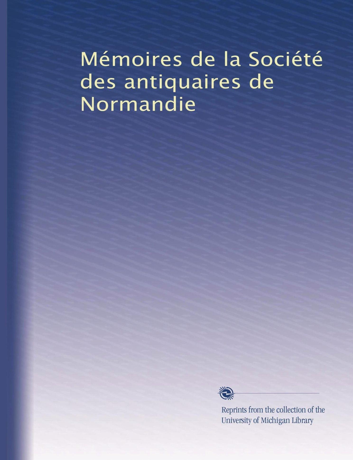 Read Online Mémoires de la Société des antiquaires de Normandie (Volume 7) (French Edition) PDF